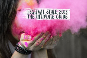 Festival Style 2018- The Ultimate Guide