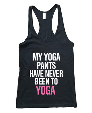 My Yoga Pants Have Never Been to Yoga Racerback Tank Top Women - Apparel - Shirts - Sleeveless