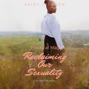 Practical Magic Reclaiming Our Sexuality 30 Day Guided Journal