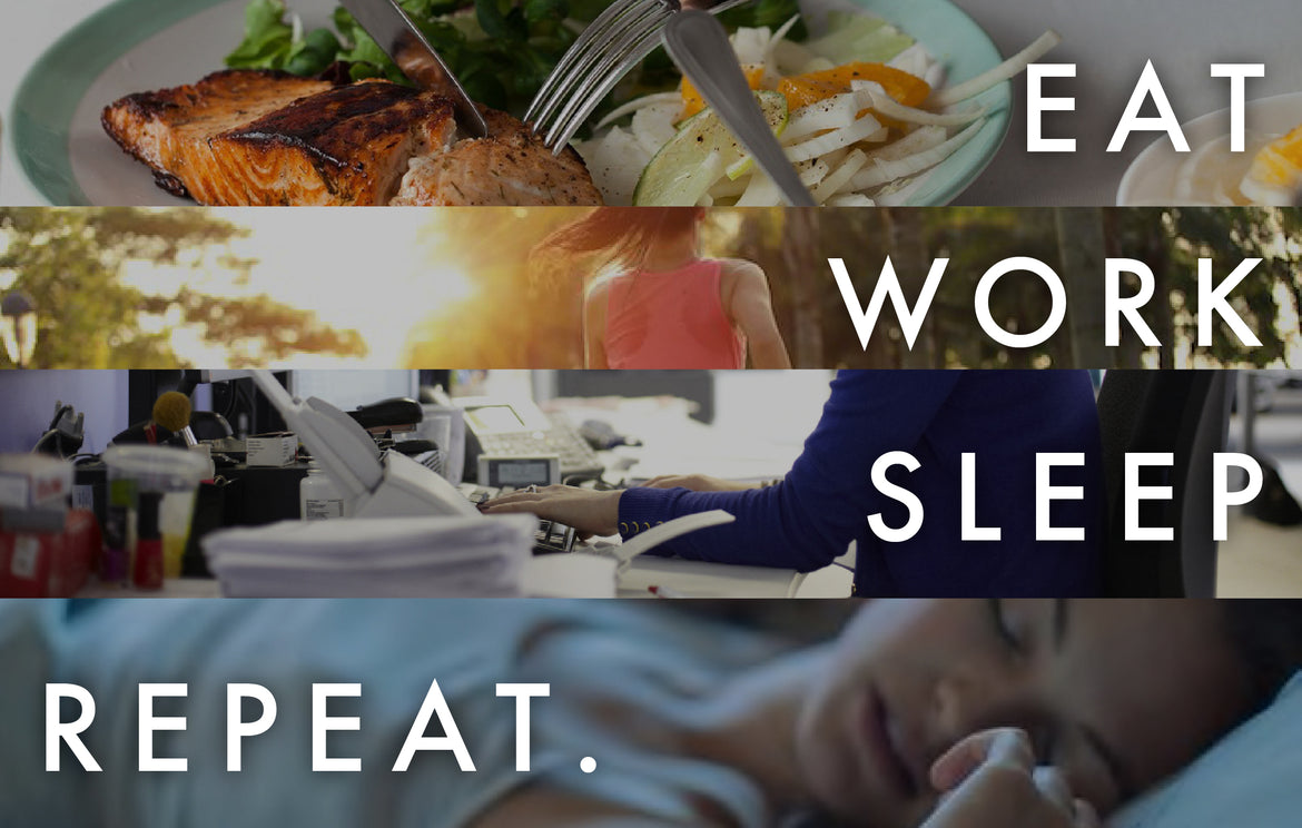 Eat. Work. Sleep. Repeat.