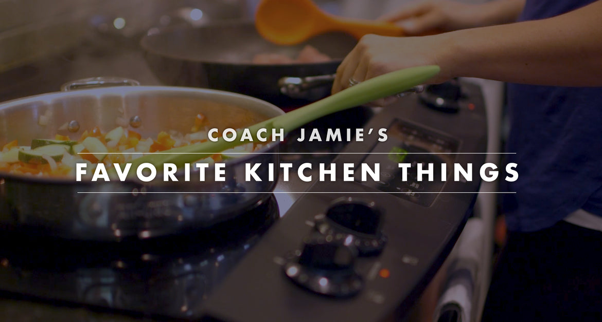 Coach Jamie's Favorite Kitchen Things