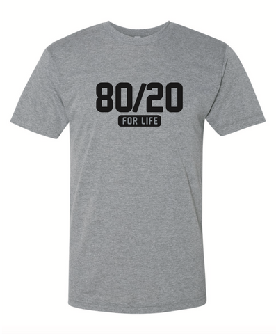 80/20 For Life T-shirt - PICK UP ONLY