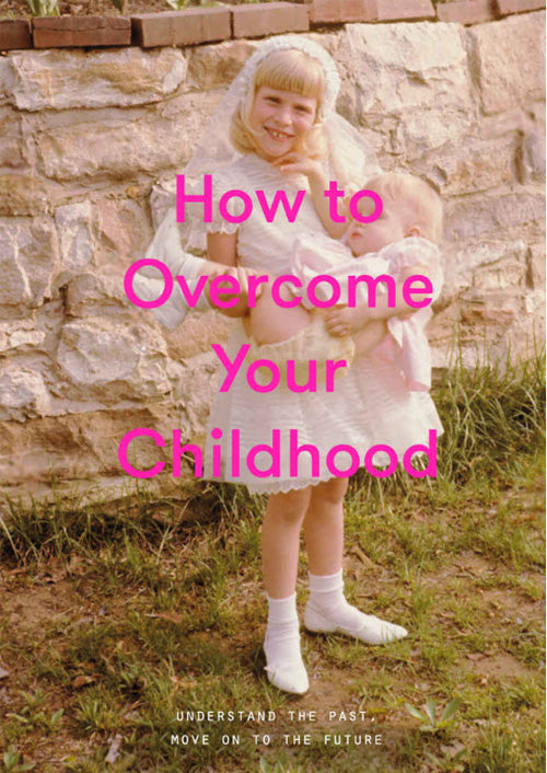 How to Overcome Your Childhood - School of Life
