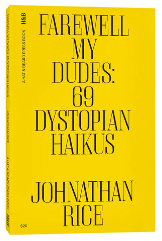 Johnathan Rice Farewell My Dudes: 69 Dystopian Haikus