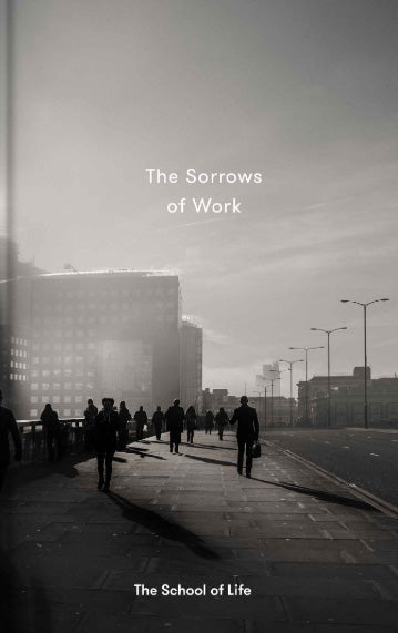 The Sorrows of Work - School of Life