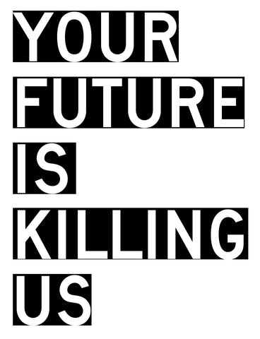 ANTHONY DISCENZA PRINT - YOUR FUTURE IS KILLING US