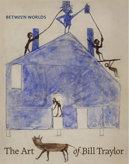 Between Worlds - The Art of Bill Traylor
