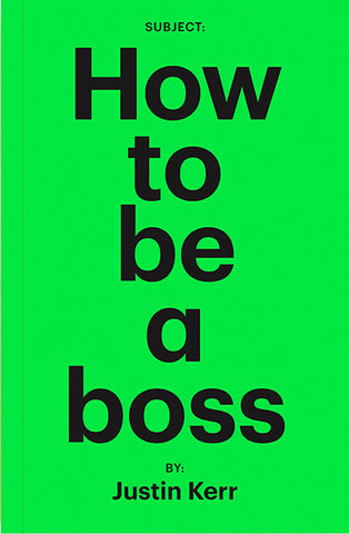 How To Be A Boss - Justin Kerr
