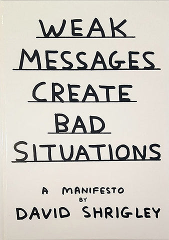 WEAK MESSAGES CREATE BAD SITUATIONS - DAVID SHRIGLEY