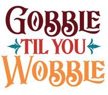 Gobble Till You Wobble Vinyl Cut Out