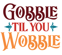Gobble Till You Wobble Wood Art
