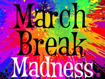 Open Early for March Break Madness