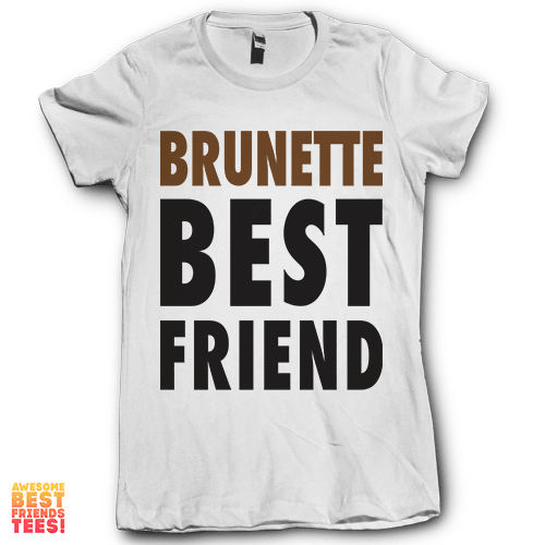 Brunette Best Friend on a super comfy Shirts at Awesome Best Friends' Tees!