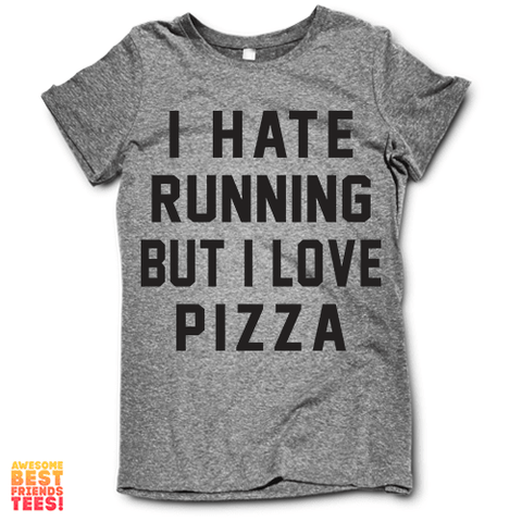 I Hate Running But I Love Pizza on a super comfortable Shirts for sale at Awesome Best Friends' Tees