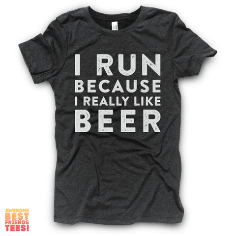 I Run Because I Really Like Beer | Vintage Black on a super comfortable Shirts for sale at Awesome Best Friends' Tees