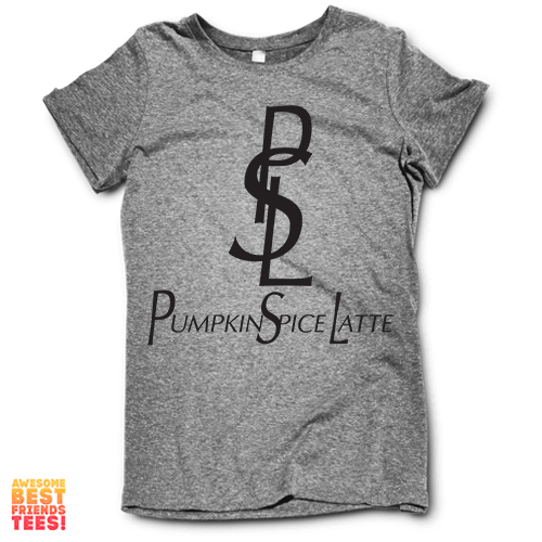 PSL Pumpkin Spice Latte on a super comfortable Shirts for sale at Awesome Best Friends' Tees