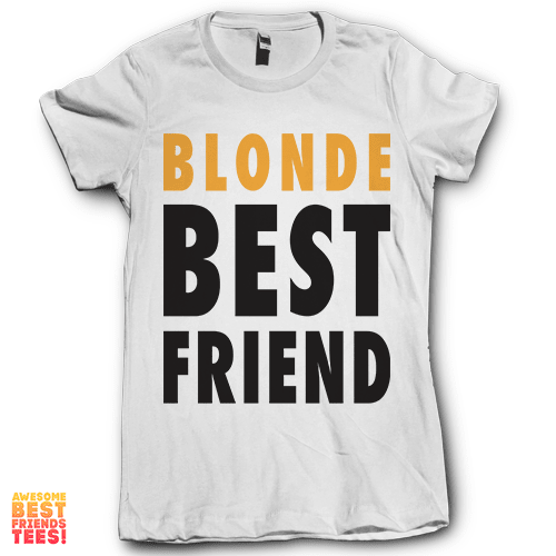 Blonde Best Friend on a super comfy Shirts at Awesome Best Friends' Tees!
