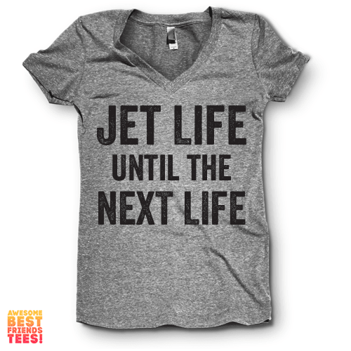 Jet Life Until The Next Life | V Neck on a super comfortable Shirts for sale at Awesome Best Friends' Tees