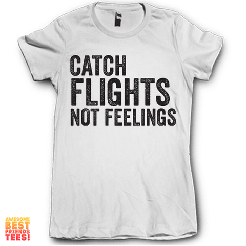 Catch Flights Not Feelings on a super comfortable Shirts for sale at Awesome Best Friends' Tees
