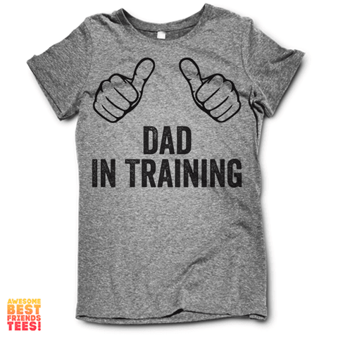 Dad In Training on a super comfy Shirts at Awesome Best Friends' Tees!
