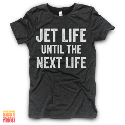 Jet Life Until The Next Life on a super comfortable Shirts for sale at Awesome Best Friends' Tees