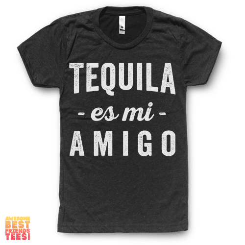 Tequila Es Mi Amigo on a super comfortable Shirts for sale at Awesome Best Friends' Tees