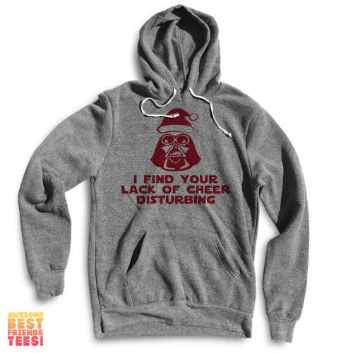 I Find Your Lack Of Cheer Disturbing on a super comfortable Sweaters for sale at Awesome Best Friends' Tees