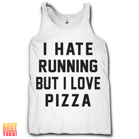 I Hate Running But I Love Pizza on a super comfortable Tanks for sale at Awesome Best Friends' Tees