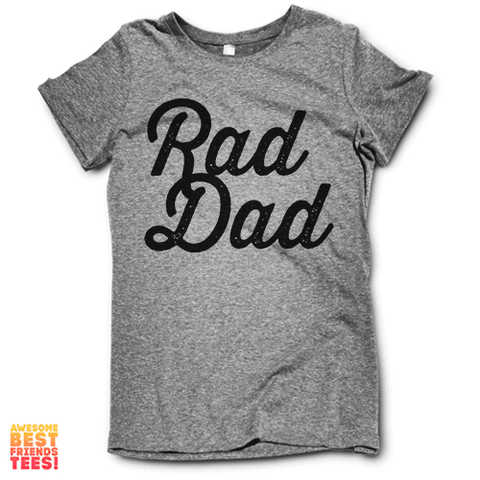 Rad Dad on a super comfy Shirts at Awesome Best Friends' Tees!