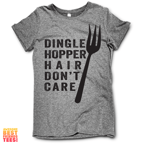DingleHopper Hair Don't Care on a super comfortable Shirts for sale at Awesome Best Friends' Tees