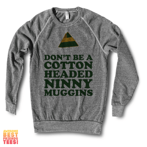 Don't Be A Cotton Headed Ninny Muggins | Crewneck Sweatshirt on a super comfortable Sweaters for sale at Awesome Best Friends' Tees