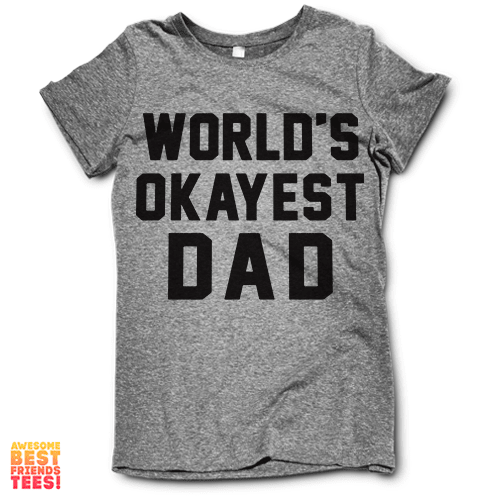 World's Okayest Dad on a super comfortable Shirts for sale at Awesome Best Friends' Tees