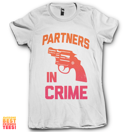 Partners In Crime Left on a super comfy Shirts at Awesome Best Friends' Tees!