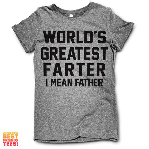 World's Greatest Farter (I Mean Father) on a super comfortable Shirts for sale at Awesome Best Friends' Tees