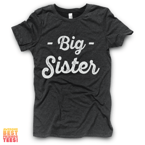 Big Sister | Vintage Black on a super comfortable Shirts for sale at Awesome Best Friends' Tees