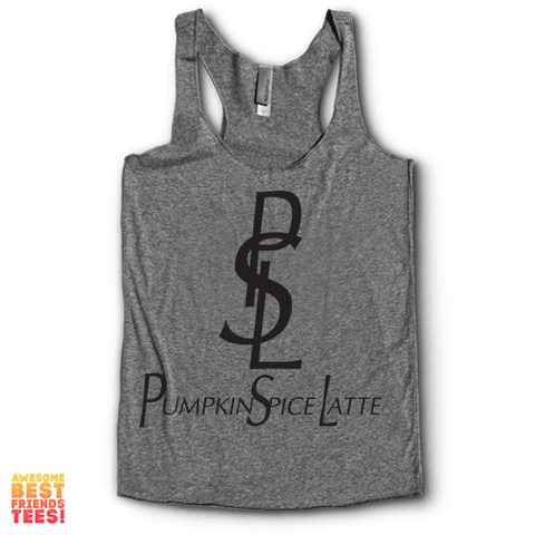PSL Pumpkin Spice Latte on a super comfortable Racerback for sale at Awesome Best Friends' Tees