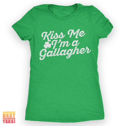 Kiss Me I'm A Gallagher on a super comfortable Shirts for sale at Awesome Best Friends' Tees