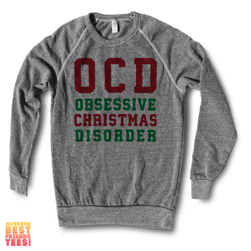 OCD Obsessive Christmas Disorder | Crewneck Sweatshirt on a super comfortable Sweaters for sale at Awesome Best Friends' Tees