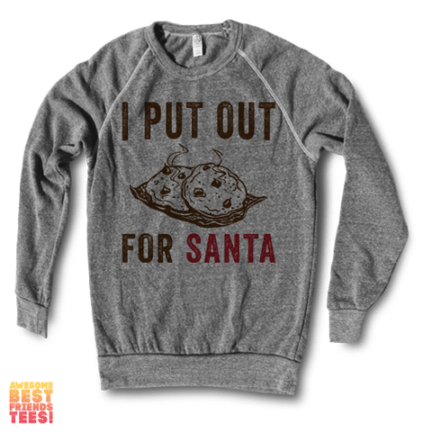 I Put Out For Santa | Crewneck Sweatshirt on a super comfortable Sweaters for sale at Awesome Best Friends' Tees