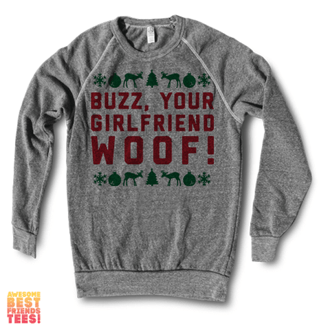 Buzz, Your Girlfriend, Woof! | Crewneck Sweatshirt on a super comfortable Sweaters for sale at Awesome Best Friends' Tees