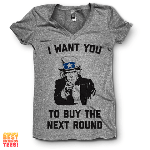 I Want You To Buy The Next Round | V Neck on a super comfortable Shirts for sale at Awesome Best Friends' Tees