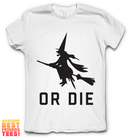 Or Die on a super comfy Shirts at Awesome Best Friends' Tees!