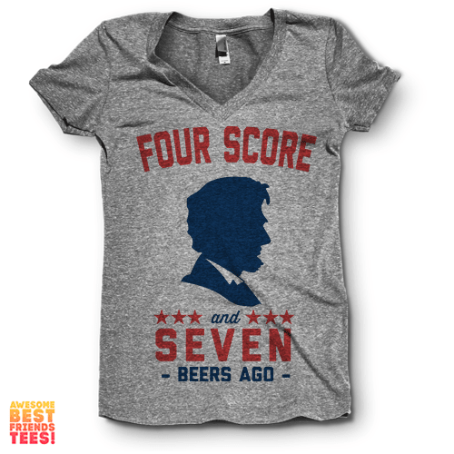 Four Score and Seven Beers Ago | V Neck on a super comfortable Shirts for sale at Awesome Best Friends' Tees