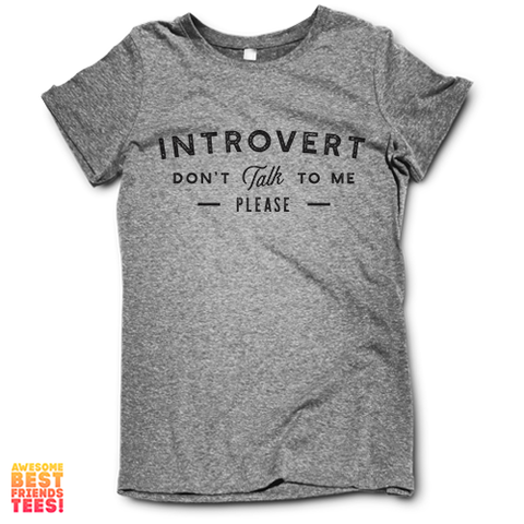(Sale) Introvert, Don't Talk To Me Please on a super comfortable Shirts for sale at Awesome Best Friends' Tees