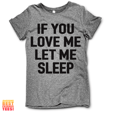 If You Love Me Let Me Sleep on a super comfortable shirtalt for sale at Awesome Best Friends' Tees
