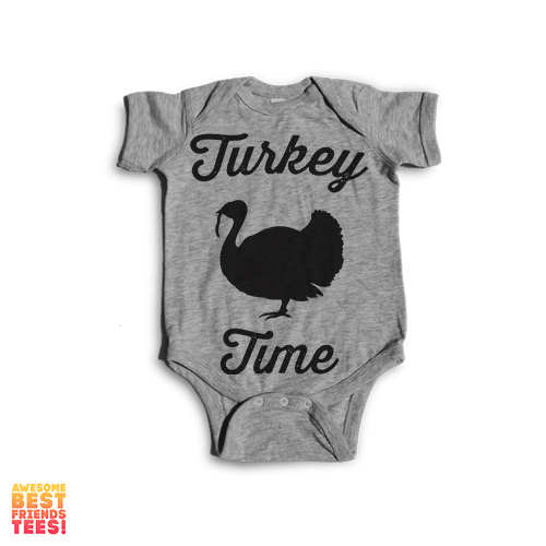 Turkey Time | Onesie on a super comfortable Onesie for sale at Awesome Best Friends' Tees