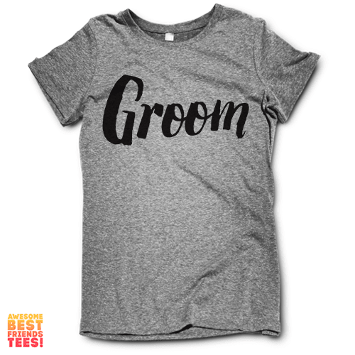 Groom on a super comfortable Shirts for sale at Awesome Best Friends' Tees