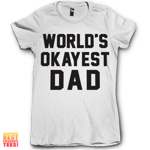 World's Okayest Dad on a super comfy Shirts at Awesome Best Friends' Tees!