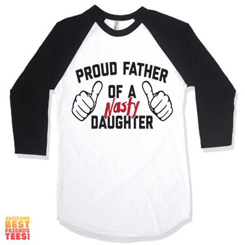 Proud Father Of A Nasty Daughter on a super comfortable Shirts for sale at Awesome Best Friends' Tees