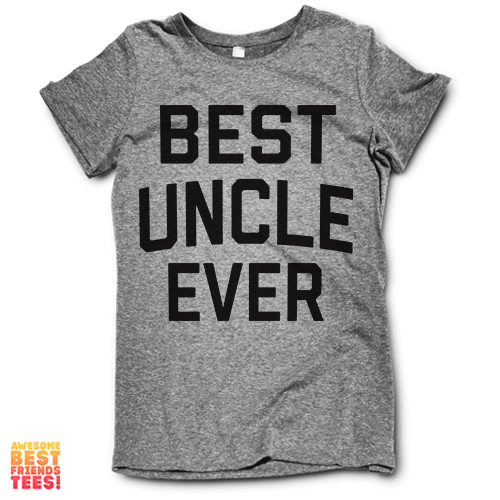 Best Uncle Ever on a super comfortable Shirts for sale at Awesome Best Friends' Tees